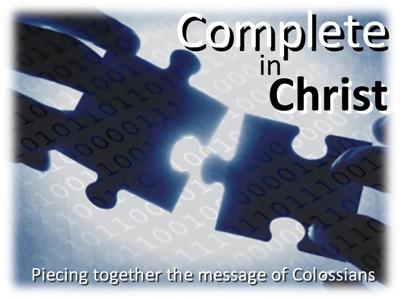 Complete In Christ - Piecing together the message of Colossians
