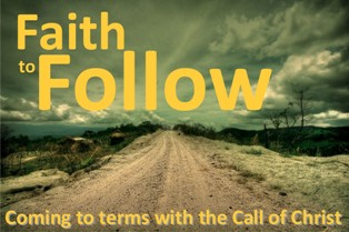 Faith To Follow - Coming to terms with the Call of Christ