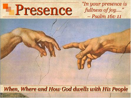 Presence - When, Where and How God dwells with His People