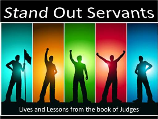 Stand Out Servants - Lives and lessons from the book of Judges